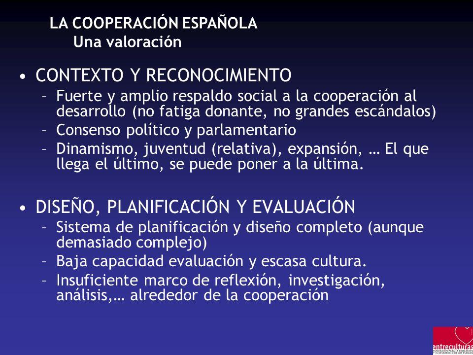 LA COOPERACIÓN ESPAÑOLA Una valoración CONTEXTO Y RECONOCIMIENTO –Fuerte y amplio respaldo social a la cooperación al desarrollo (no fatiga donante, n