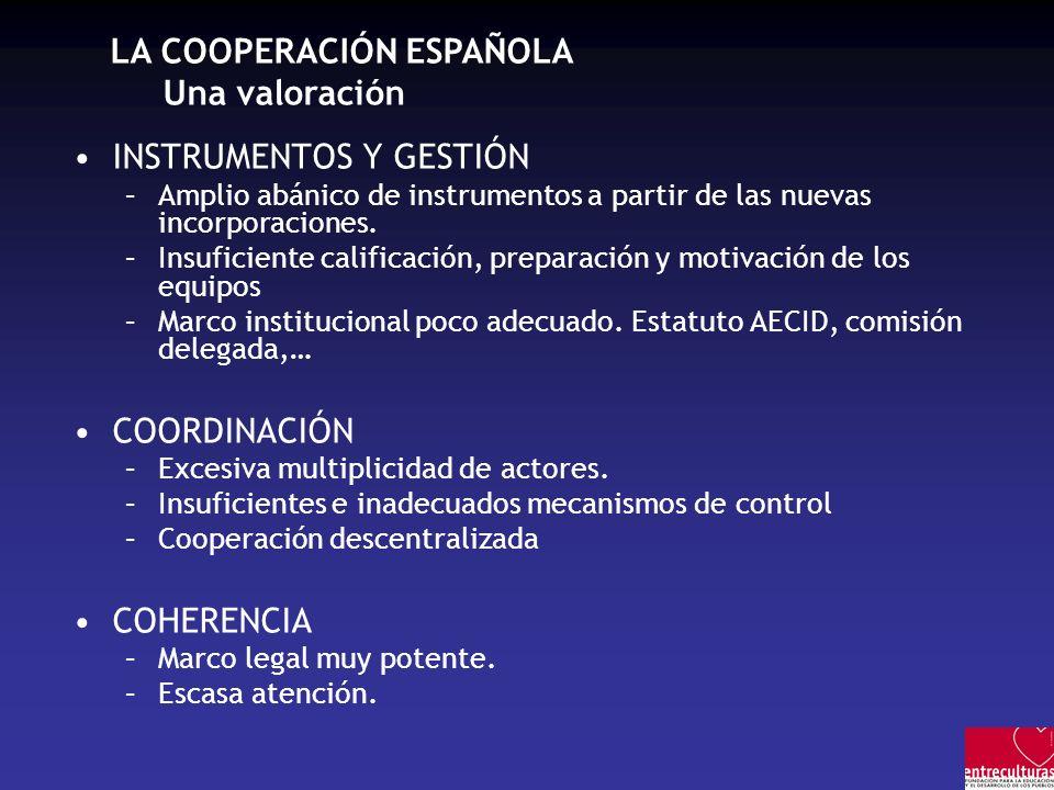 LA COOPERACIÓN ESPAÑOLA Una valoración INSTRUMENTOS Y GESTIÓN –Amplio abánico de instrumentos a partir de las nuevas incorporaciones. –Insuficiente ca