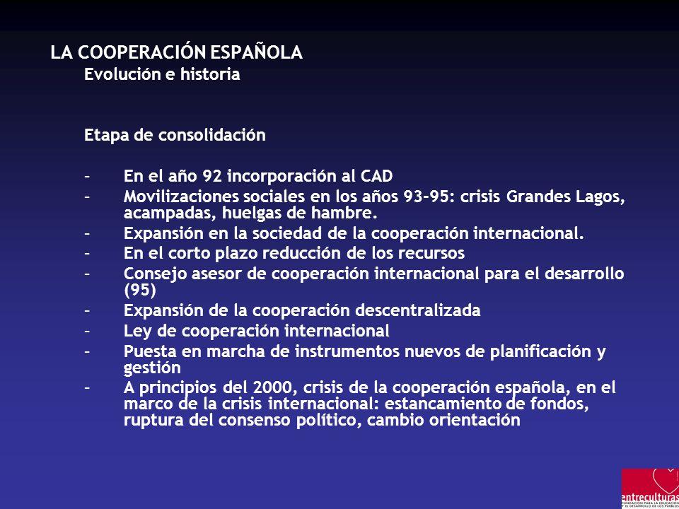 LA COOPERACIÓN ESPAÑOLA Evolución e historia Etapa de consolidación –En el año 92 incorporación al CAD –Movilizaciones sociales en los años 93-95: cri