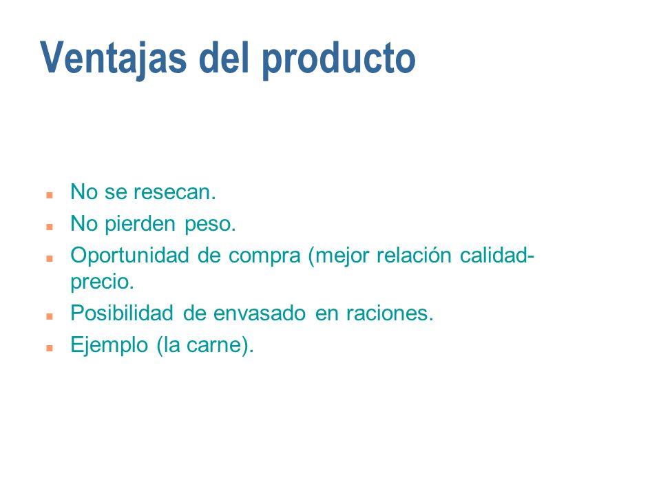 Ventajas del producto n No se resecan. n No pierden peso. n Oportunidad de compra (mejor relación calidad- precio. n Posibilidad de envasado en racion