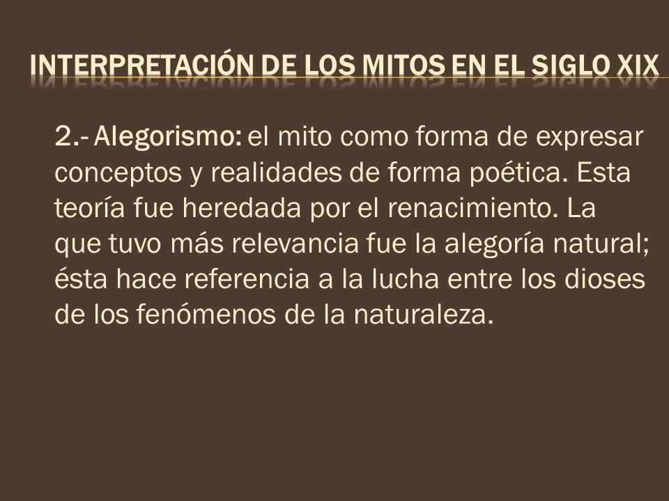 2.- Alegorismo: el mito como forma de expresar conceptos y realidades de forma poética. Esta teoría fue heredada por el renacimiento. La que tuvo más