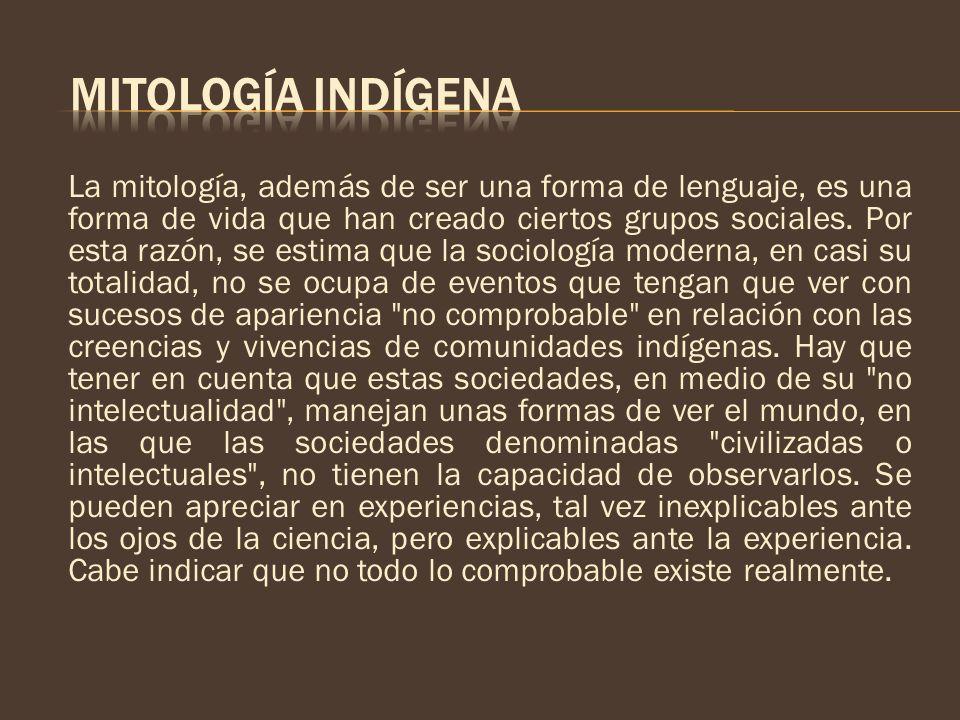 La mitología, además de ser una forma de lenguaje, es una forma de vida que han creado ciertos grupos sociales. Por esta razón, se estima que la socio