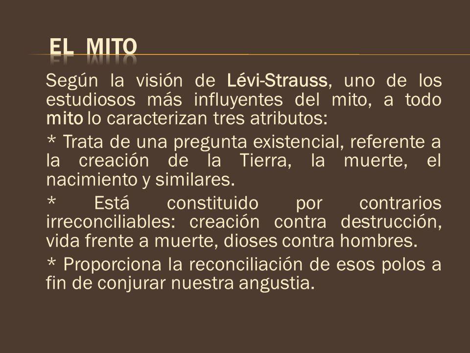 Según la visión de Lévi-Strauss, uno de los estudiosos más influyentes del mito, a todo mito lo caracterizan tres atributos: * Trata de una pregunta e