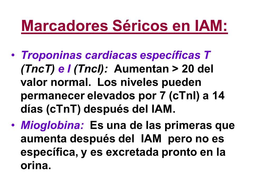 Marcadores Séricos en IAM: Troponinas cardiacas específicas T (TncT) e I (TncI): Aumentan > 20 del valor normal. Los niveles pueden permanecer elevado