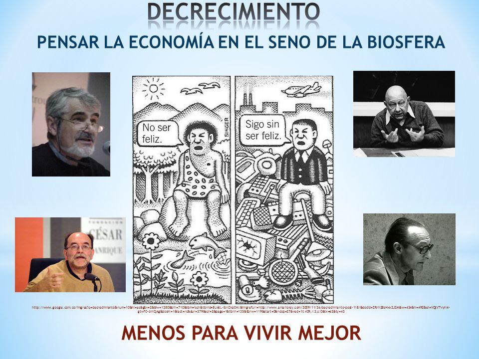 PENSAR LA ECONOMÍA EN EL SENO DE LA BIOSFERA http://www.google.com.co/imgres?q=decrecimiento&num=10&hl=es&gbv=2&biw=1280&bih=710&tbm=isch&tbnid=8U6tL-