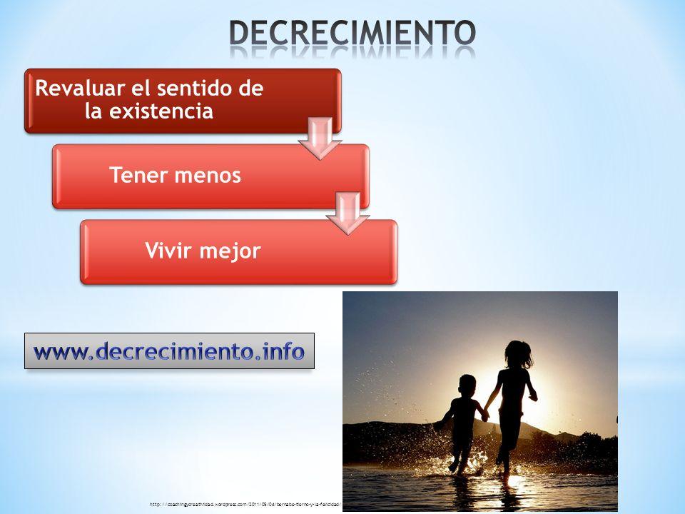 Revaluar el sentido de la existencia Tener menosVivir mejor http://coachingycreatividad.wordpress.com/2011/05/04/bernabe-tierno-y-la-felicidad/