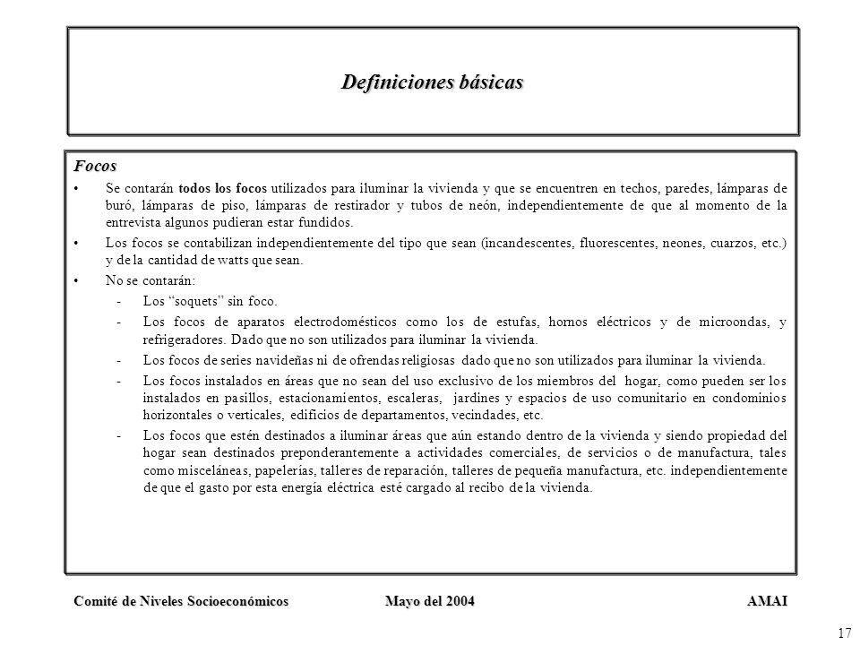 AMAIComité de Niveles SocioeconómicosMayo del 2004 17 Definiciones básicas Focos Se contarán todos los focos utilizados para iluminar la vivienda y qu