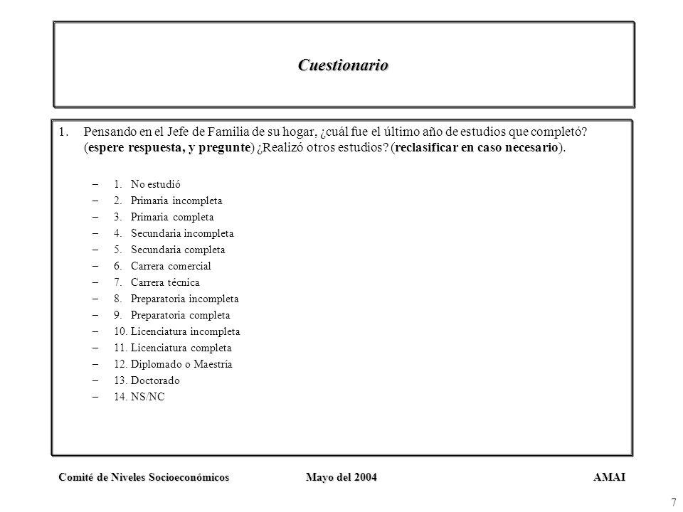 AMAIComité de Niveles SocioeconómicosMayo del 2004 7 Cuestionario 1.Pensando en el Jefe de Familia de su hogar, ¿cuál fue el último año de estudios qu