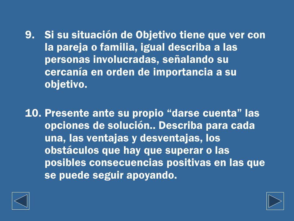 9.Si su situación de Objetivo tiene que ver con la pareja o familia, igual describa a las personas involucradas, señalando su cercanía en orden de imp
