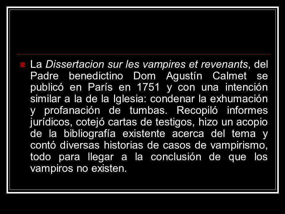 La Dissertacion sur les vampires et revenants, del Padre benedictino Dom Agustín Calmet se publicó en París en 1751 y con una intención similar a la d