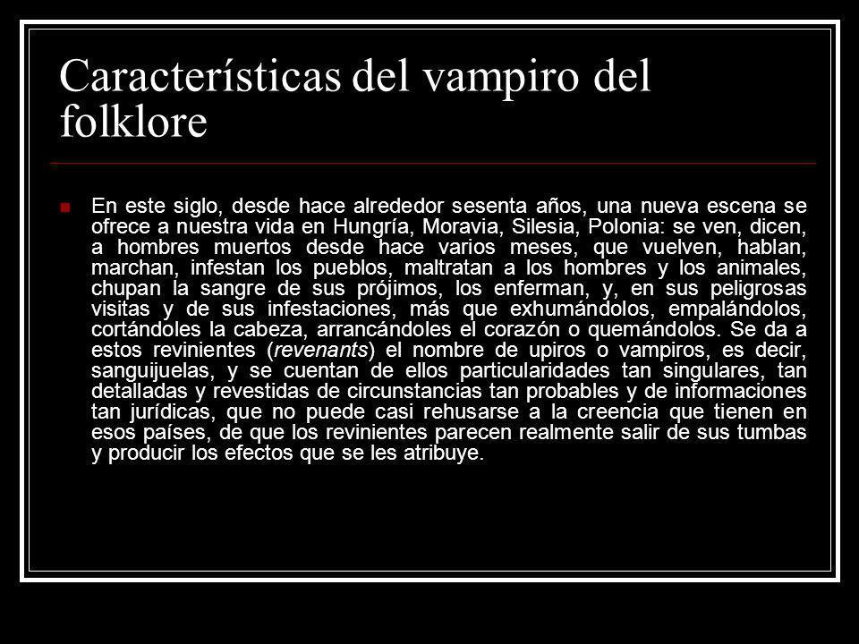 Características del vampiro del folklore En este siglo, desde hace alrededor sesenta años, una nueva escena se ofrece a nuestra vida en Hungría, Morav