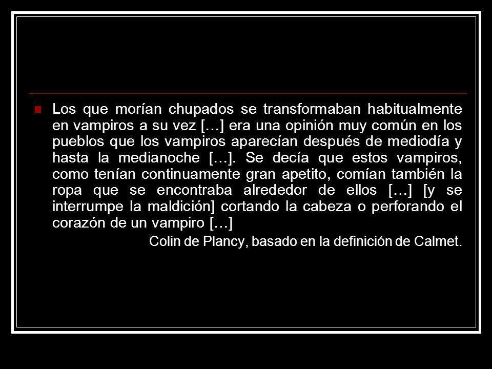 Los que morían chupados se transformaban habitualmente en vampiros a su vez […] era una opinión muy común en los pueblos que los vampiros aparecían de