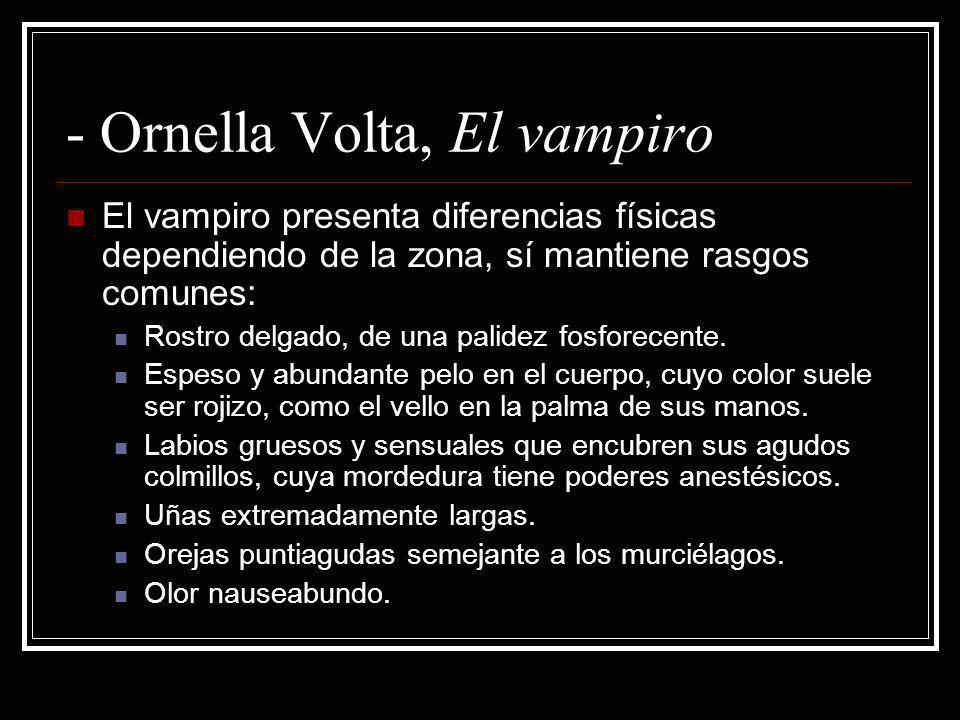 - Ornella Volta, El vampiro El vampiro presenta diferencias físicas dependiendo de la zona, sí mantiene rasgos comunes: Rostro delgado, de una palidez