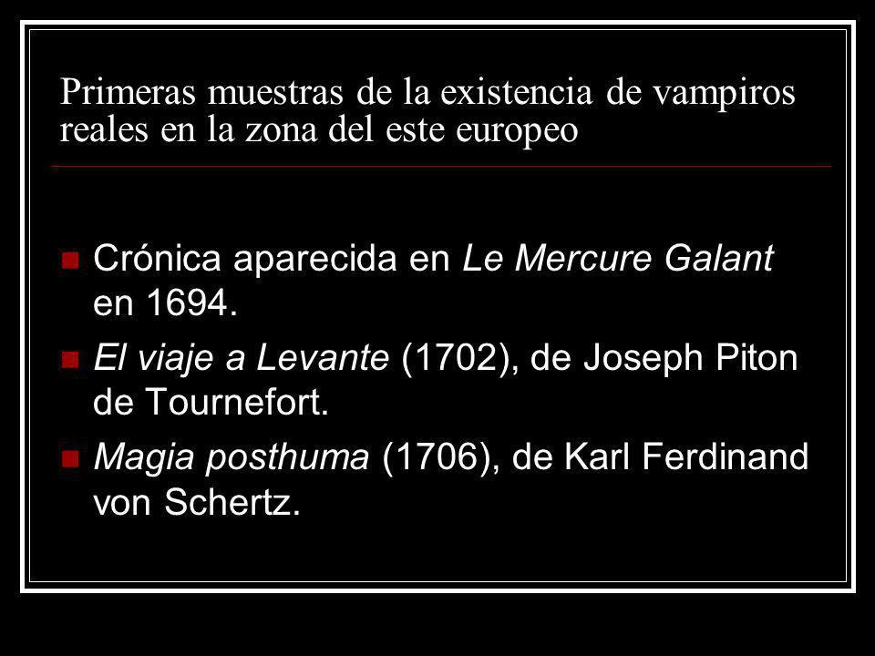 Primeras muestras de la existencia de vampiros reales en la zona del este europeo Crónica aparecida en Le Mercure Galant en 1694. El viaje a Levante (
