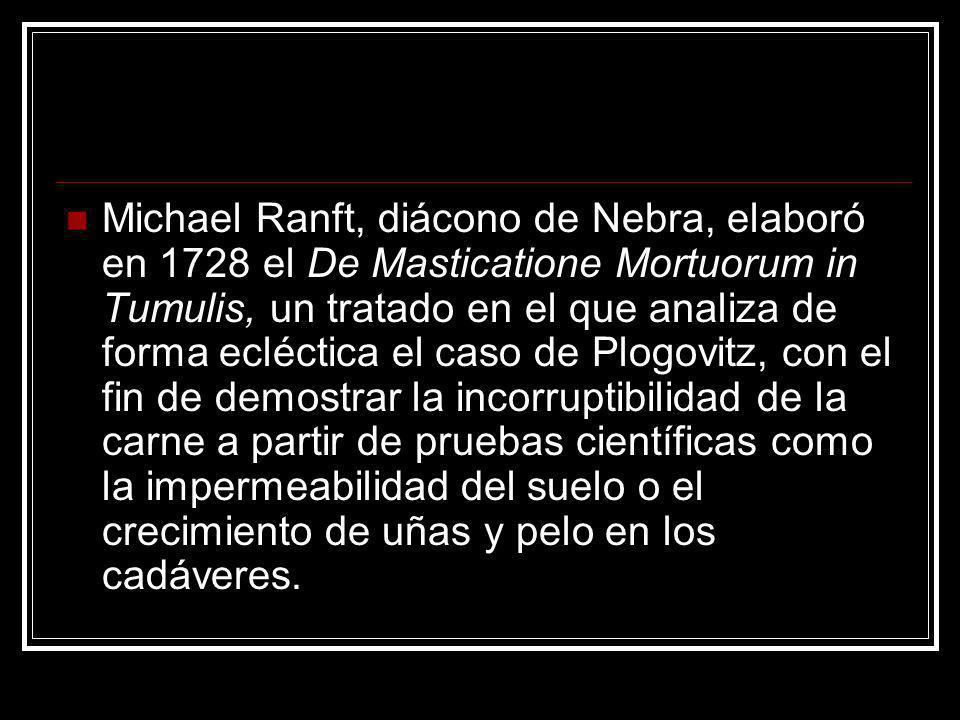 Michael Ranft, diácono de Nebra, elaboró en 1728 el De Masticatione Mortuorum in Tumulis, un tratado en el que analiza de forma ecléctica el caso de P
