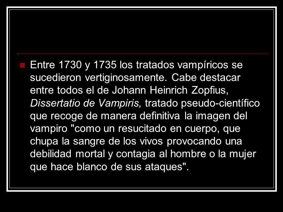 Entre 1730 y 1735 los tratados vampíricos se sucedieron vertiginosamente. Cabe destacar entre todos el de Johann Heinrich Zopfius, Dissertatio de Vamp