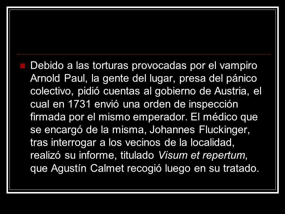 Debido a las torturas provocadas por el vampiro Arnold Paul, la gente del lugar, presa del pánico colectivo, pidió cuentas al gobierno de Austria, el