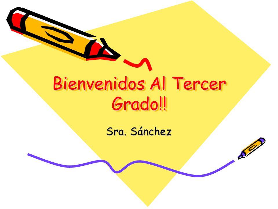Bienvenidos Al Tercer Grado!! Sra. Sánchez