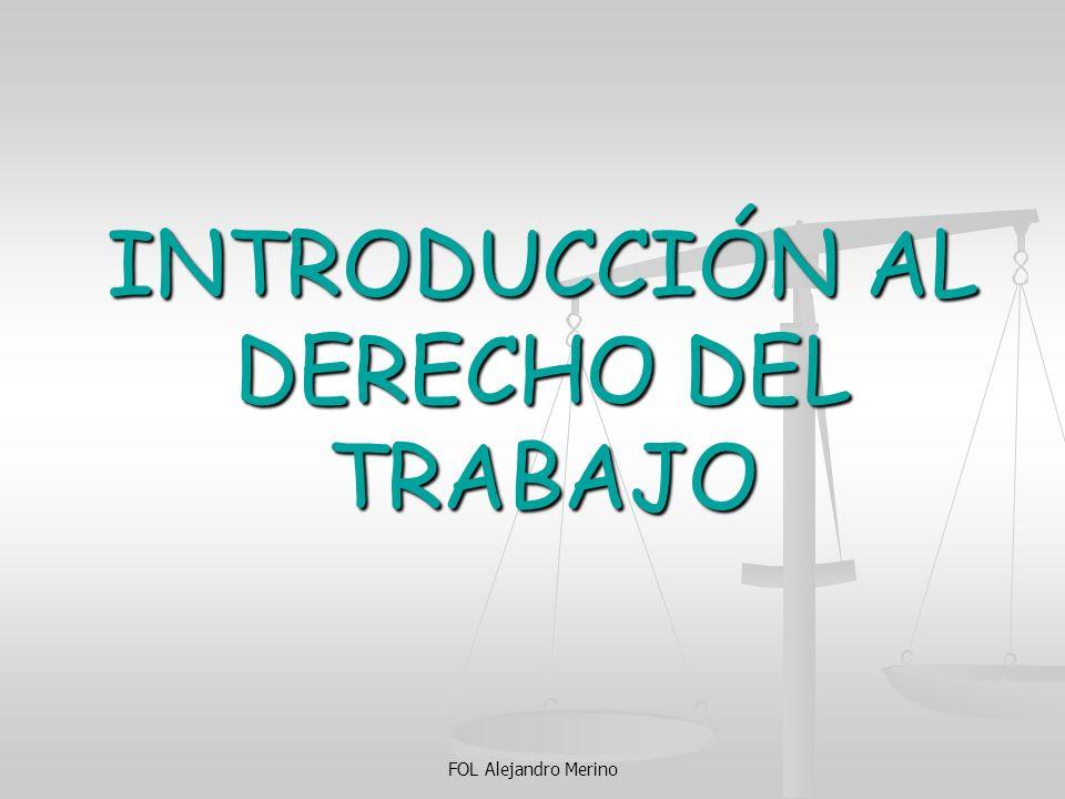 FOL Alejandro Merino INTRODUCCIÓN AL DERECHO DEL TRABAJO