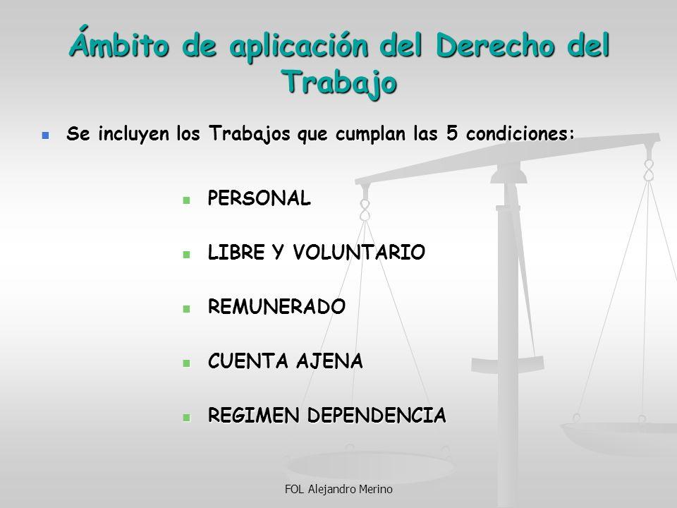 FOL Alejandro Merino Ámbito de aplicación del Derecho del Trabajo Se incluyen los Trabajos que cumplan las 5 condiciones: Se incluyen los Trabajos que