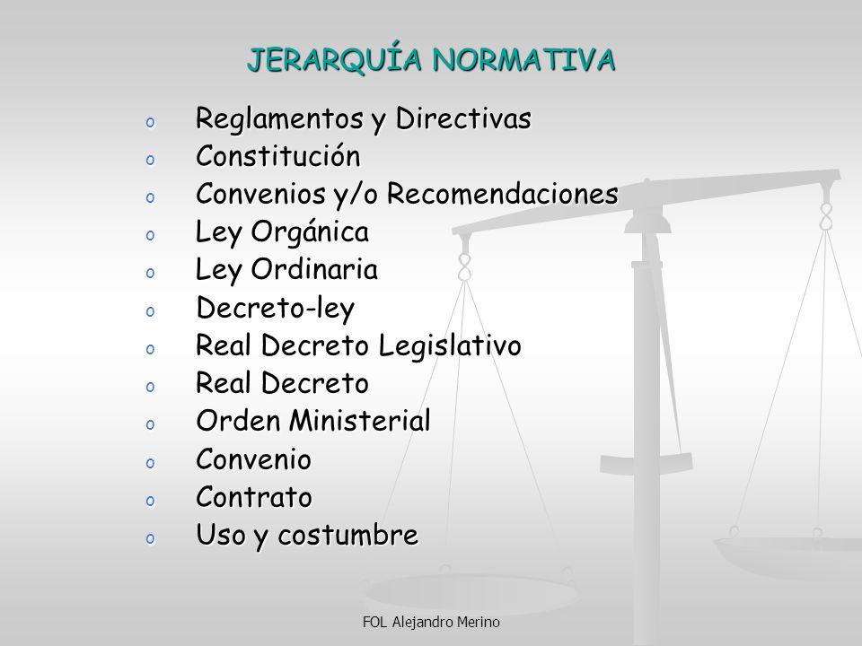 JERARQUÍA NORMATIVA o Reglamentos y Directivas o Constitución o Convenios y/o Recomendaciones o Ley Orgánica o Ley Ordinaria o Decreto-ley o Real Decr
