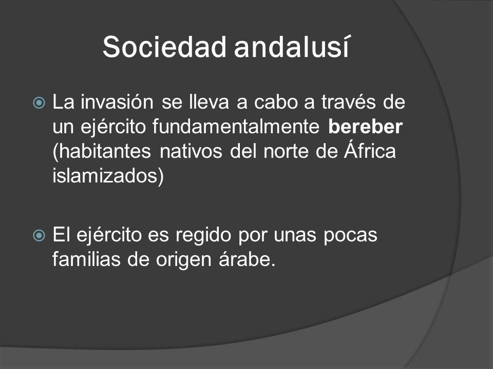 Sociedad andalusí La invasión se lleva a cabo a través de un ejército fundamentalmente bereber (habitantes nativos del norte de África islamizados) El