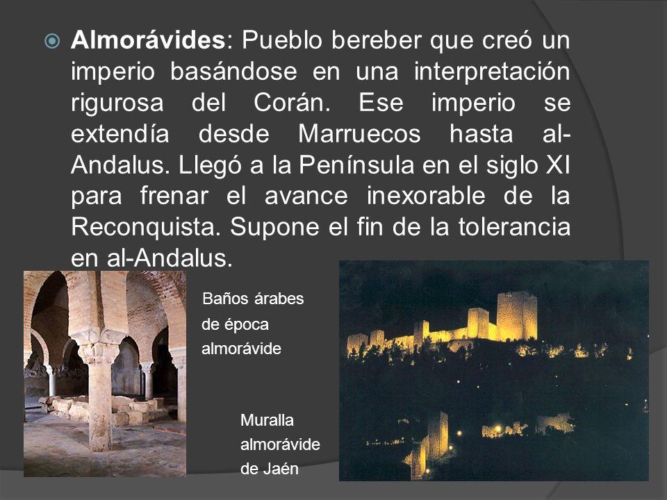Almorávides: Pueblo bereber que creó un imperio basándose en una interpretación rigurosa del Corán. Ese imperio se extendía desde Marruecos hasta al-
