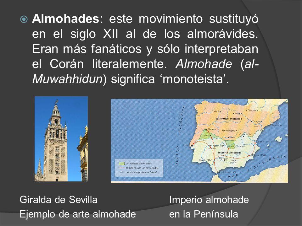 Almohades: este movimiento sustituyó en el siglo XII al de los almorávides. Eran más fanáticos y sólo interpretaban el Corán literalemente. Almohade (