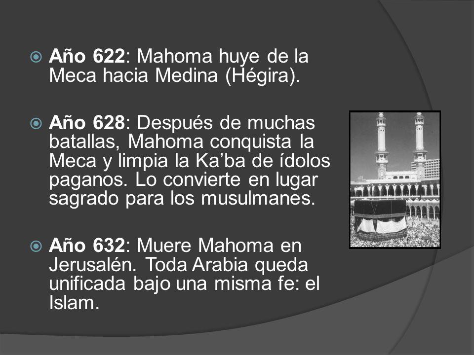 Año 622: Mahoma huye de la Meca hacia Medina (Hégira). Año 628: Después de muchas batallas, Mahoma conquista la Meca y limpia la Kaba de ídolos pagano