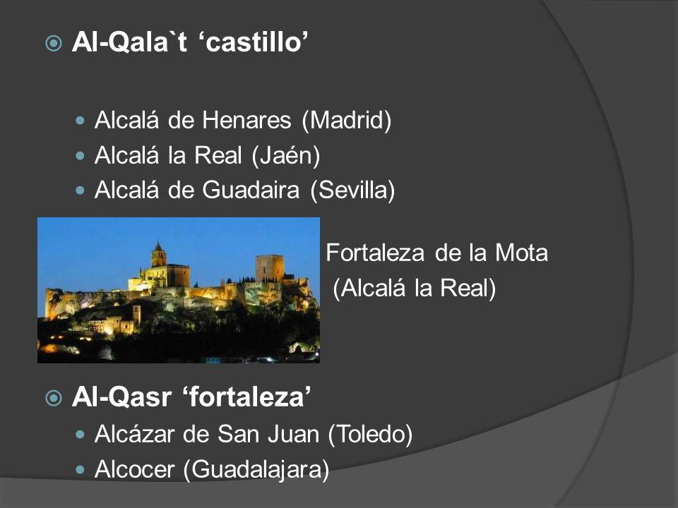 Al-Qala`t castillo Alcalá de Henares (Madrid) Alcalá la Real (Jaén) Alcalá de Guadaira (Sevilla) Fortaleza de la Mota (Alcalá la Real) Al-Qasr fortale