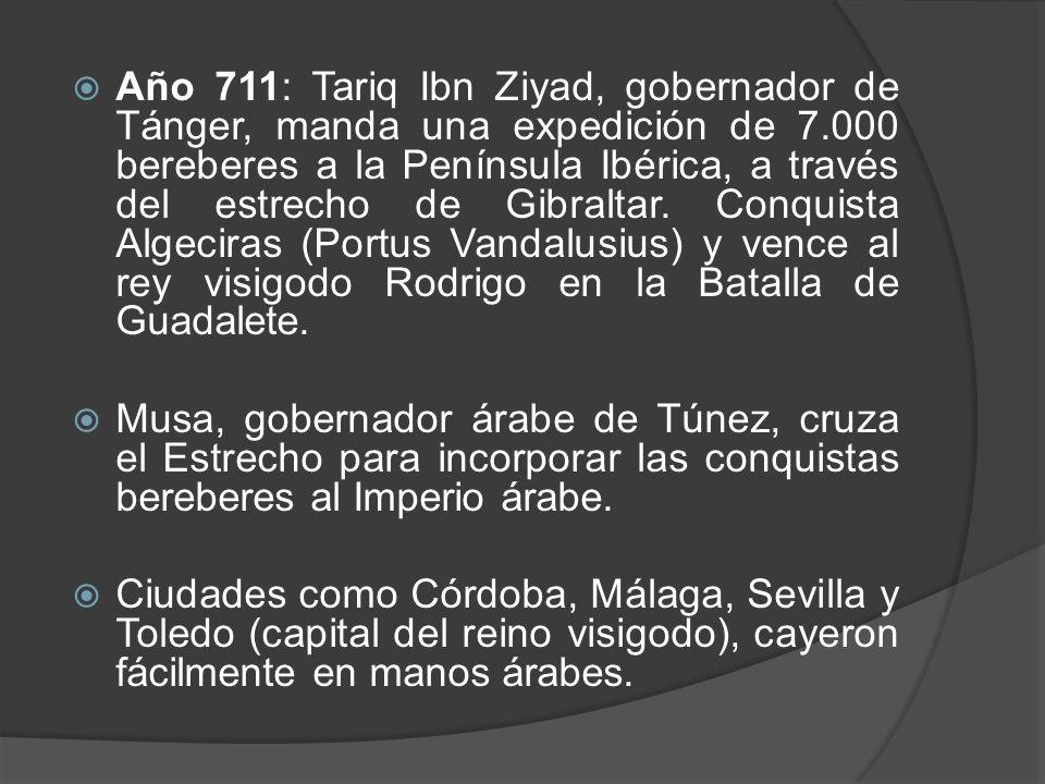 Año 711: Tariq Ibn Ziyad, gobernador de Tánger, manda una expedición de 7.000 bereberes a la Península Ibérica, a través del estrecho de Gibraltar. Co
