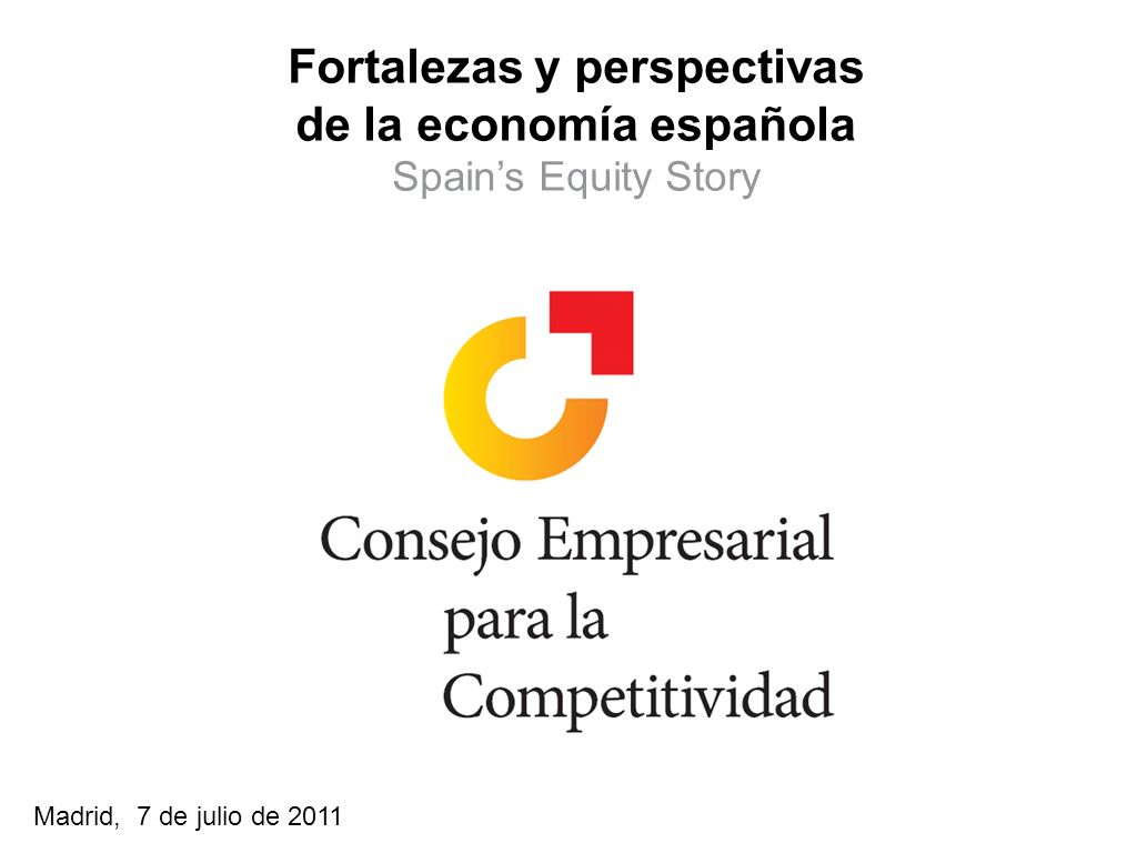 11 Madrid, 7 de julio de 2011 Fortalezas y perspectivas de la economía española Spains Equity Story