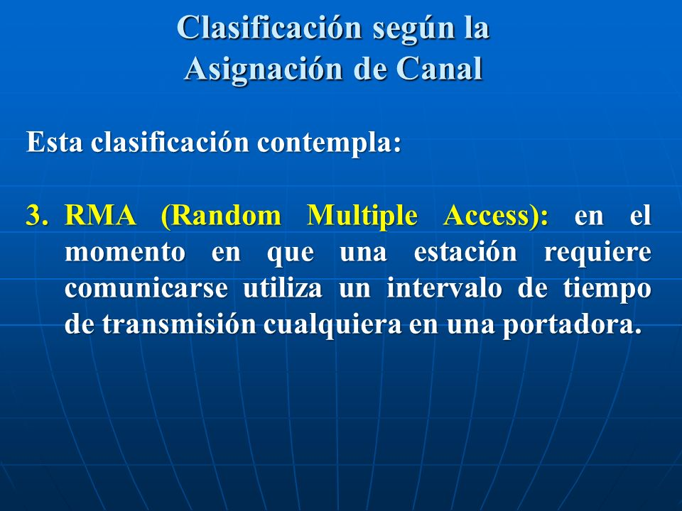 Esta clasificación contempla: 3.RMA (Random Multiple Access): en el momento en que una estación requiere comunicarse utiliza un intervalo de tiempo de