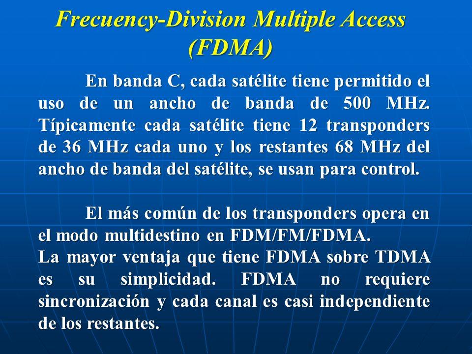 Frecuency-Division Multiple Access (FDMA) En banda C, cada satélite tiene permitido el uso de un ancho de banda de 500 MHz. Típicamente cada satélite