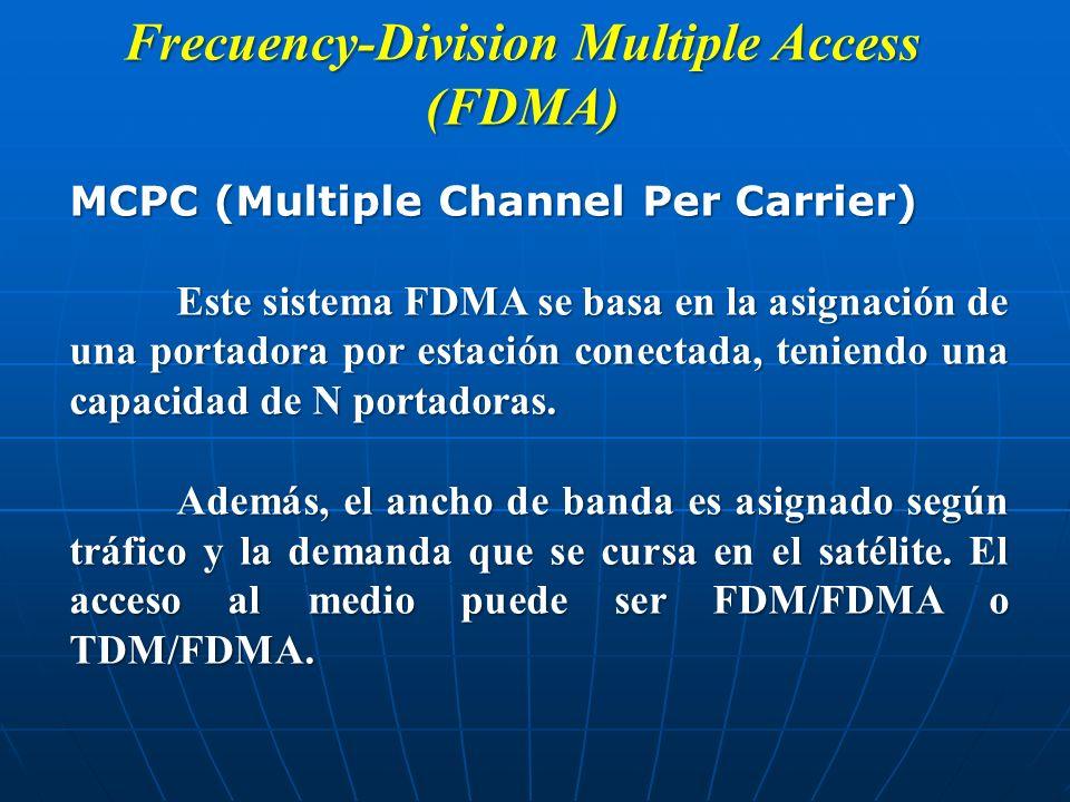 Frecuency-Division Multiple Access (FDMA) MCPC (Multiple Channel Per Carrier) Este sistema FDMA se basa en la asignación de una portadora por estación