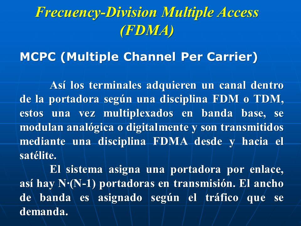 Frecuency-Division Multiple Access (FDMA) MCPC (Multiple Channel Per Carrier) Así los terminales adquieren un canal dentro de la portadora según una d