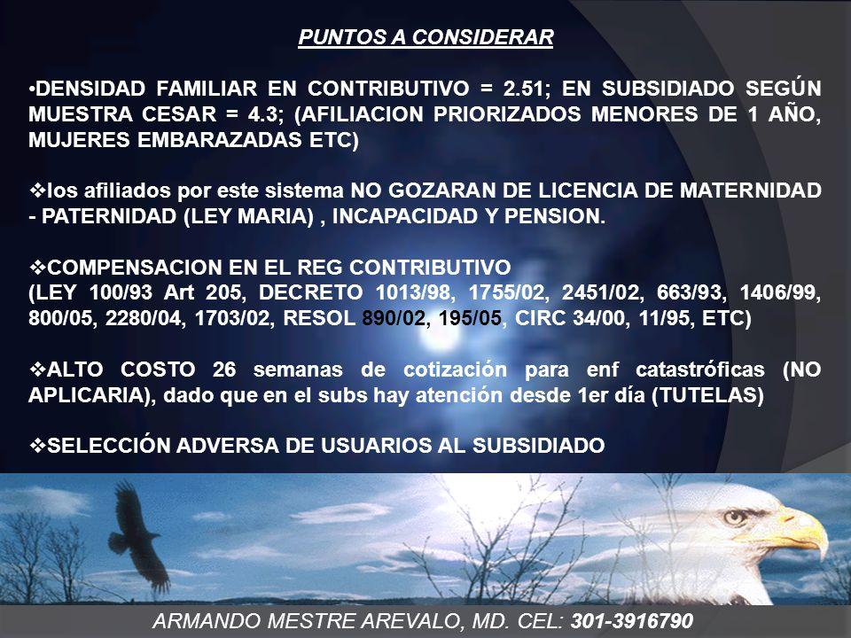 ARMANDO MESTRE AREVALO, MD. CEL: 301-3916790 PUNTOS A CONSIDERAR DENSIDAD FAMILIAR EN CONTRIBUTIVO = 2.51; EN SUBSIDIADO SEGÚN MUESTRA CESAR = 4.3; (A