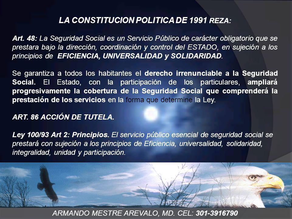 LA CONSTITUCION POLITICA DE 1991 REZA: Art. 48: La Seguridad Social es un Servicio Público de carácter obligatorio que se prestara bajo la dirección,