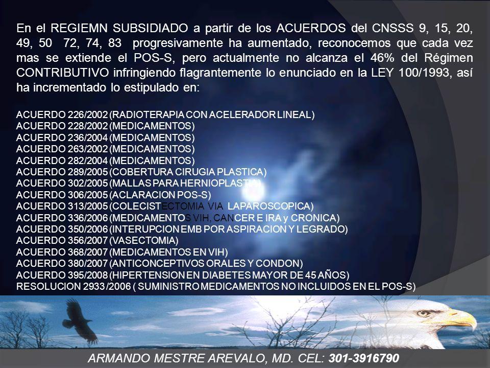 ARMANDO MESTRE AREVALO, MD. CEL: 301-3916790 En el REGIEMN SUBSIDIADO a partir de los ACUERDOS del CNSSS 9, 15, 20, 49, 50 72, 74, 83 progresivamente