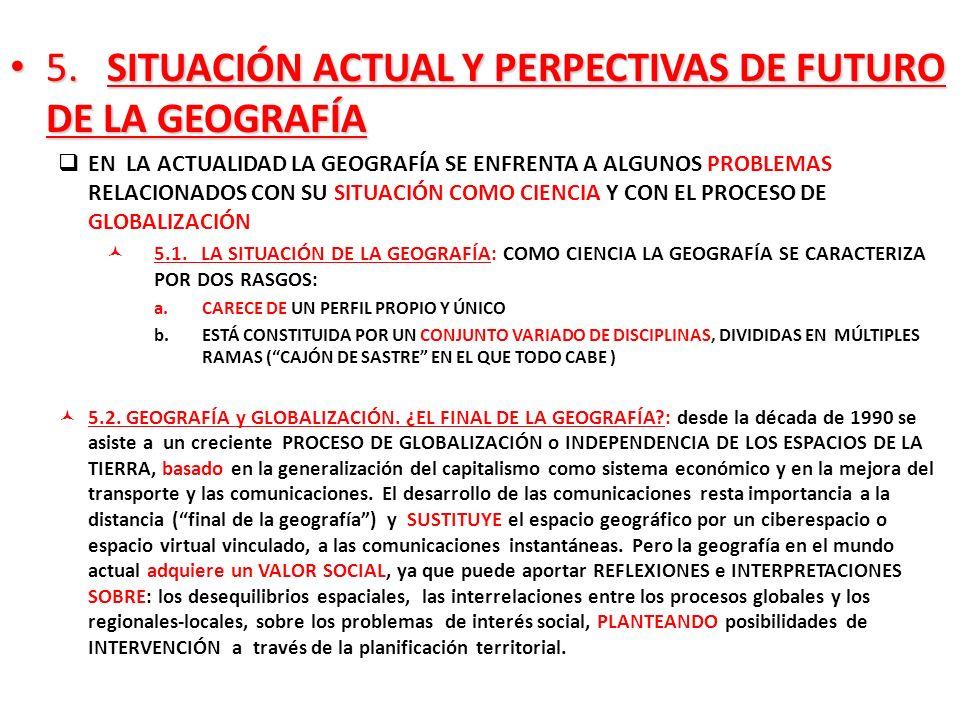 5. SITUACIÓN ACTUAL Y PERPECTIVAS DE FUTURO DE LA GEOGRAFÍA 5. SITUACIÓN ACTUAL Y PERPECTIVAS DE FUTURO DE LA GEOGRAFÍA EN LA ACTUALIDAD LA GEOGRAFÍA