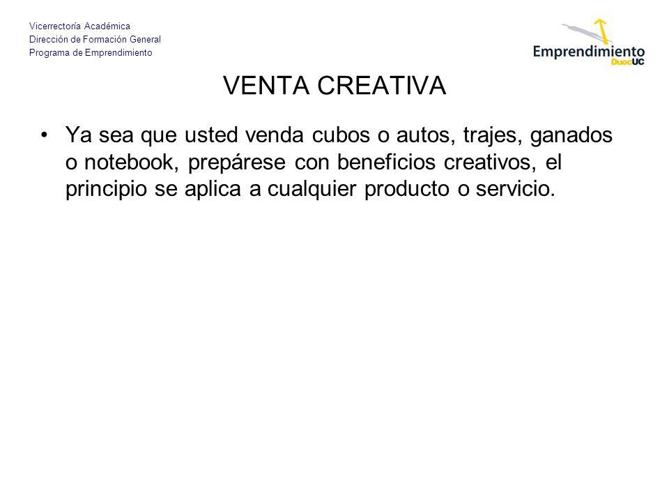 Vicerrectoría Académica Dirección de Formación General Programa de Emprendimiento VENTA CREATIVA Ya sea que usted venda cubos o autos, trajes, ganados