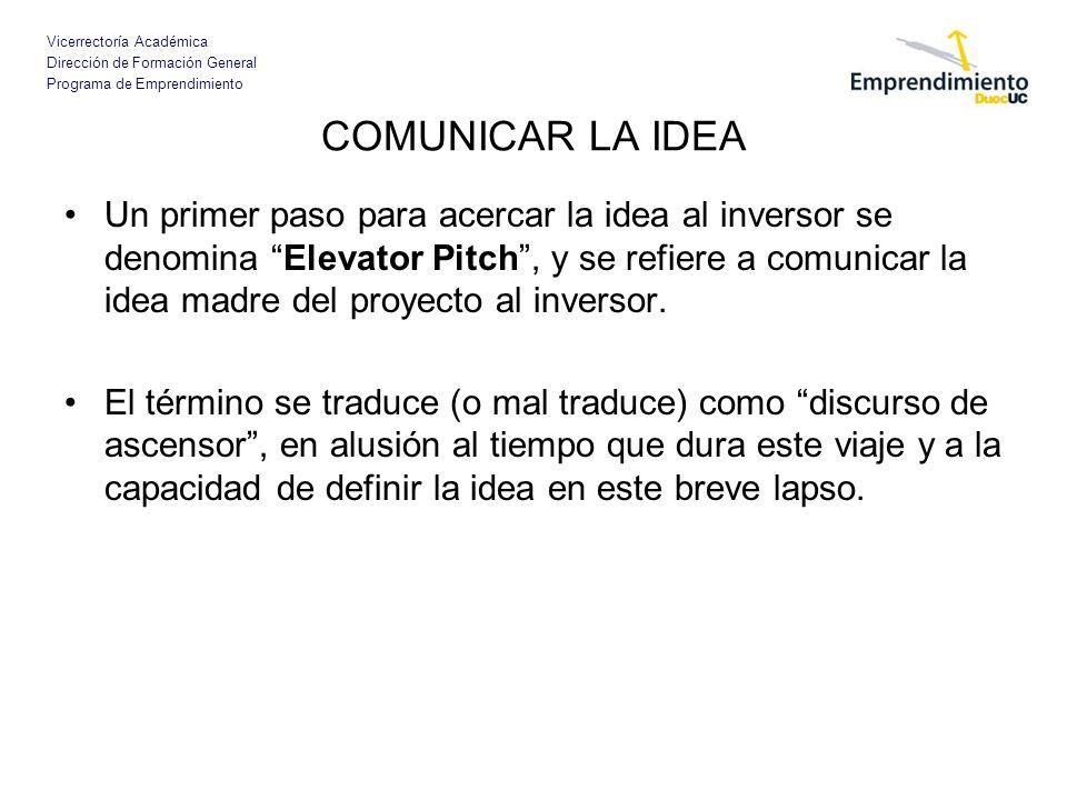 Vicerrectoría Académica Dirección de Formación General Programa de Emprendimiento COMUNICAR LA IDEA Un primer paso para acercar la idea al inversor se
