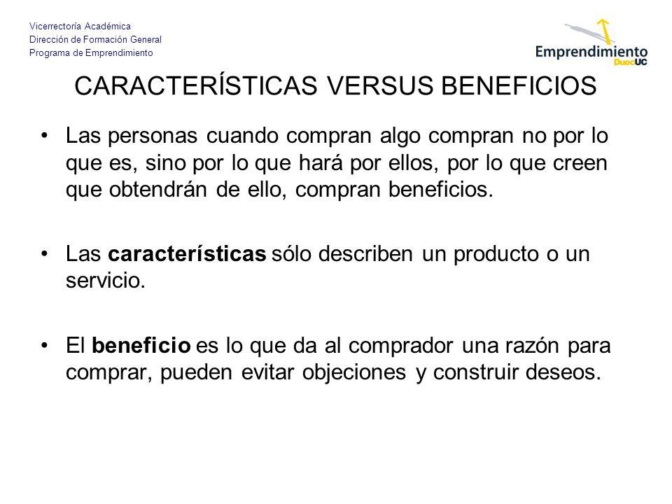 Vicerrectoría Académica Dirección de Formación General Programa de Emprendimiento CARACTERÍSTICAS VERSUS BENEFICIOS Las personas cuando compran algo c