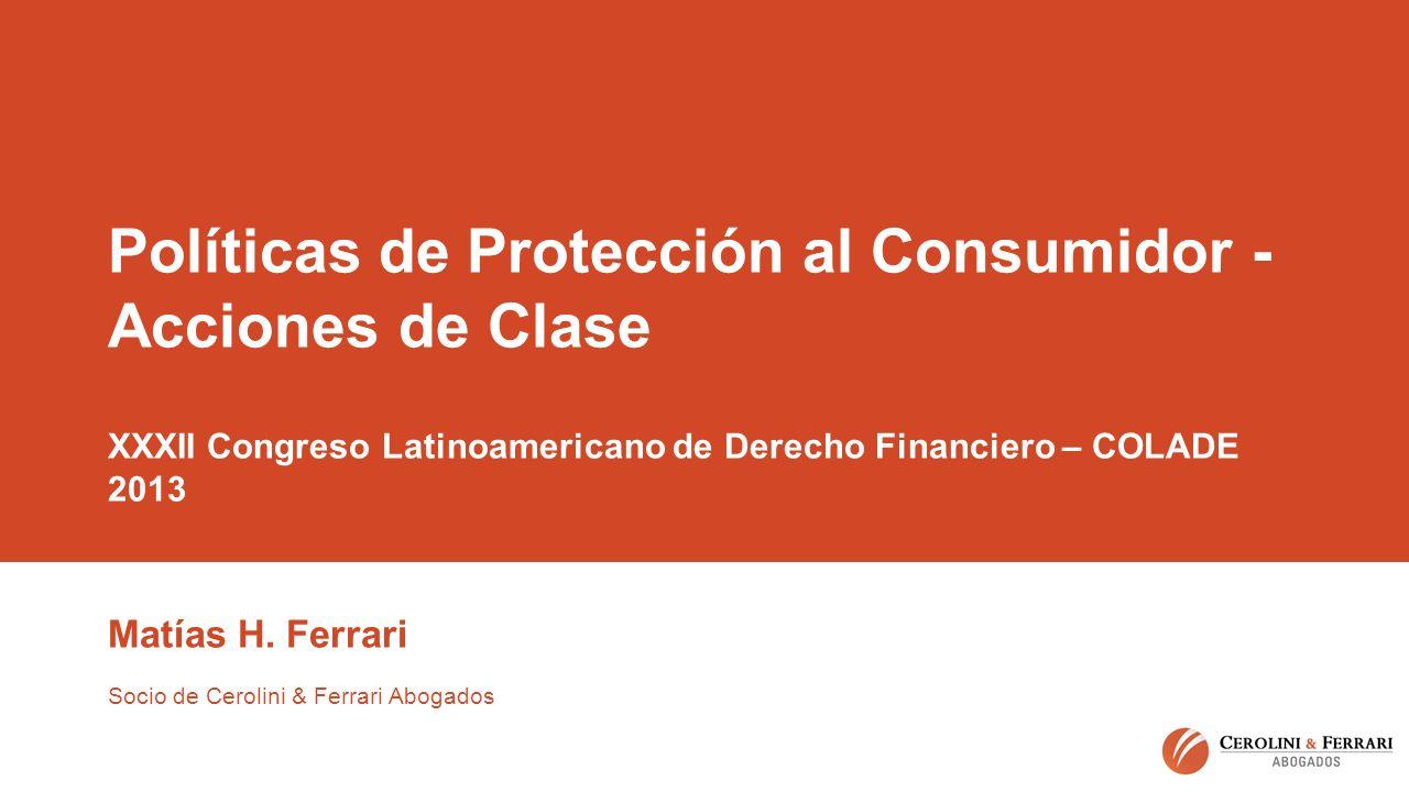 Políticas de Protección al Consumidor - Acciones de Clase XXXII Congreso Latinoamericano de Derecho Financiero – COLADE 2013 Matías H.