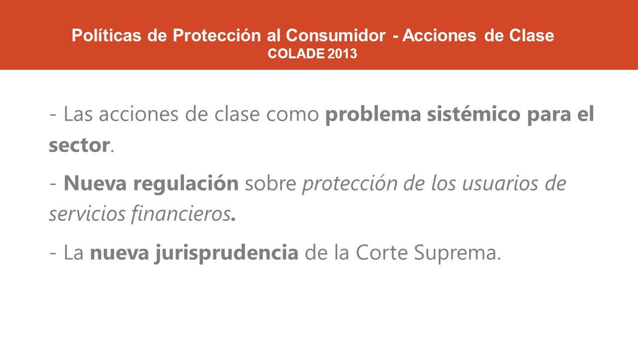 Políticas de Protección al Consumidor - Acciones de Clase COLADE 2013 - Las acciones de clase como problema sistémico para el sector.