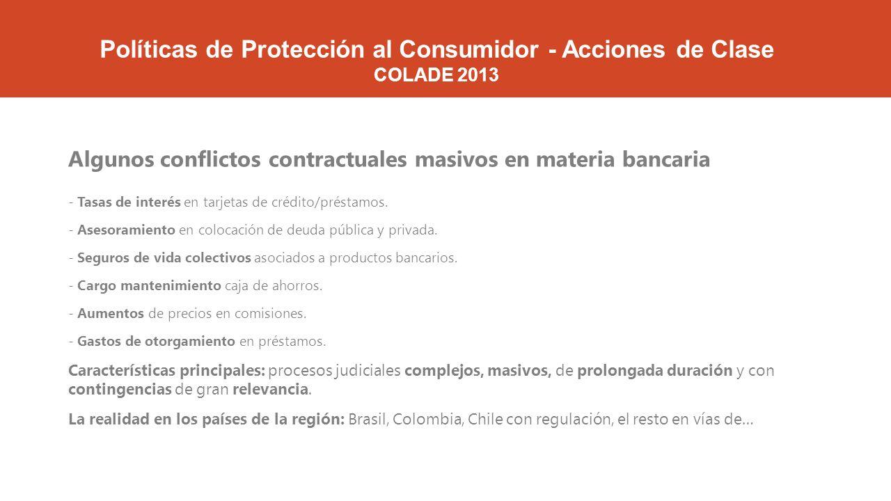 Políticas de Protección al Consumidor - Acciones de Clase COLADE 2013 Algunos conflictos contractuales masivos en materia bancaria - Tasas de interés en tarjetas de crédito/préstamos.