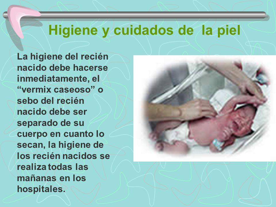 Higiene y cuidados de la piel La higiene del recién nacido debe hacerse inmediatamente, el vermix caseoso o sebo del recién nacido debe ser separado d