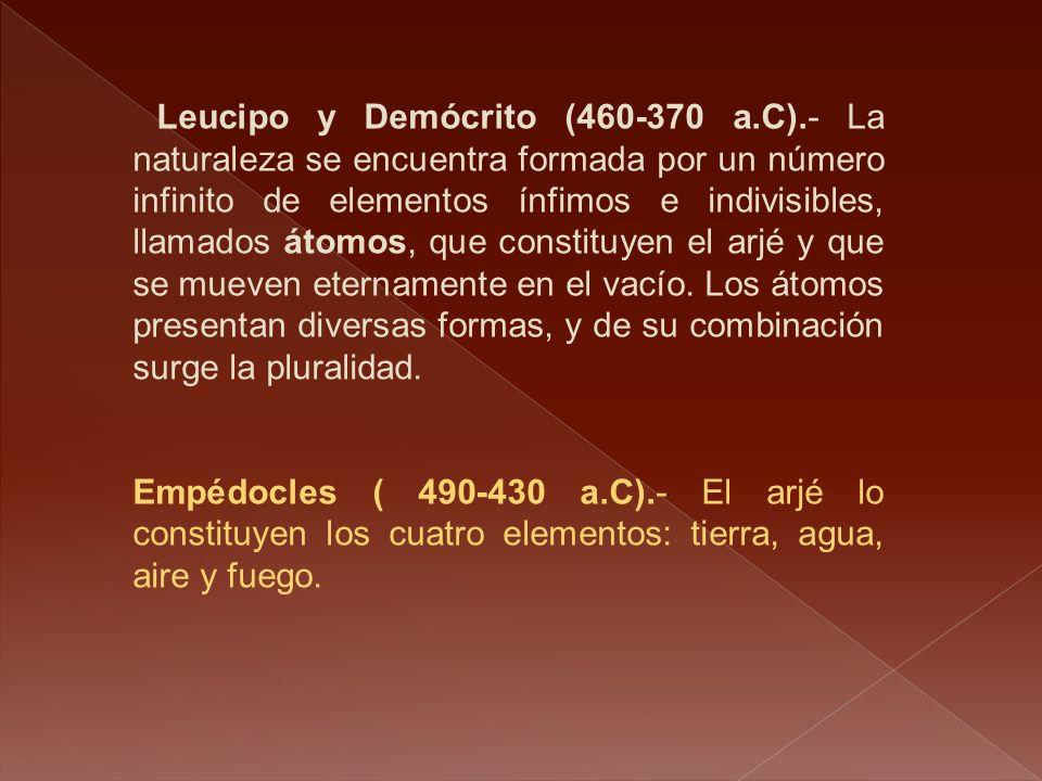 Leucipo y Demócrito (460-370 a.C).- La naturaleza se encuentra formada por un número infinito de elementos ínfimos e indivisibles, llamados átomos, qu