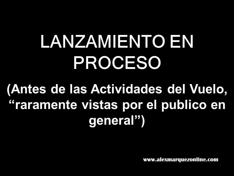 LANZAMIENTO EN PROCESO (Antes de las Actividades del Vuelo, raramente vistas por el publico en general) www.alexmarquezonline.com