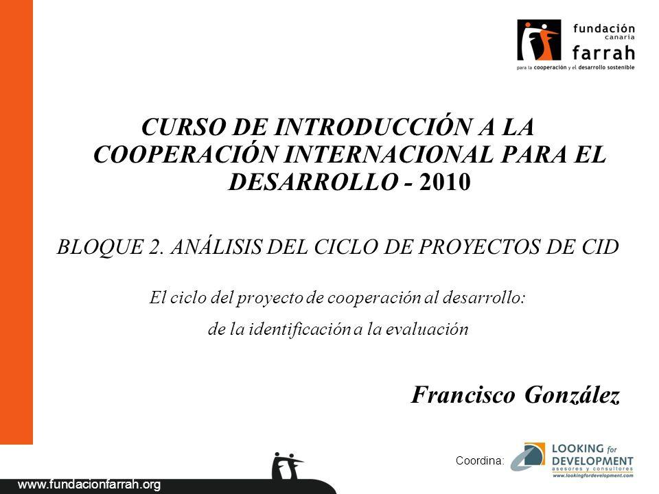 www.fundacionfarrah.org Coordina: CURSO DE INTRODUCCIÓN A LA COOPERACIÓN INTERNACIONAL PARA EL DESARROLLO - 2010 BLOQUE 2.